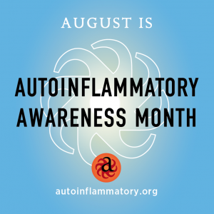 Autoinflammatory Awareness Month is August
